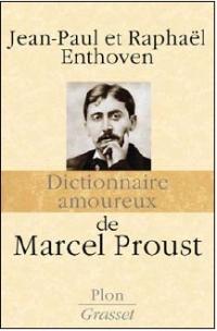 Le Dictionnaire amoureux  de Marcel Proust, écrit en tandem par les Enthoven père et fils, une somme à se procurer sans perdre de temps